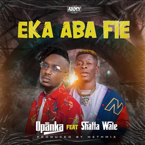 Opanka – Eka Aba Fie (feat. Shatta Wale) (Prod. By Methmix)