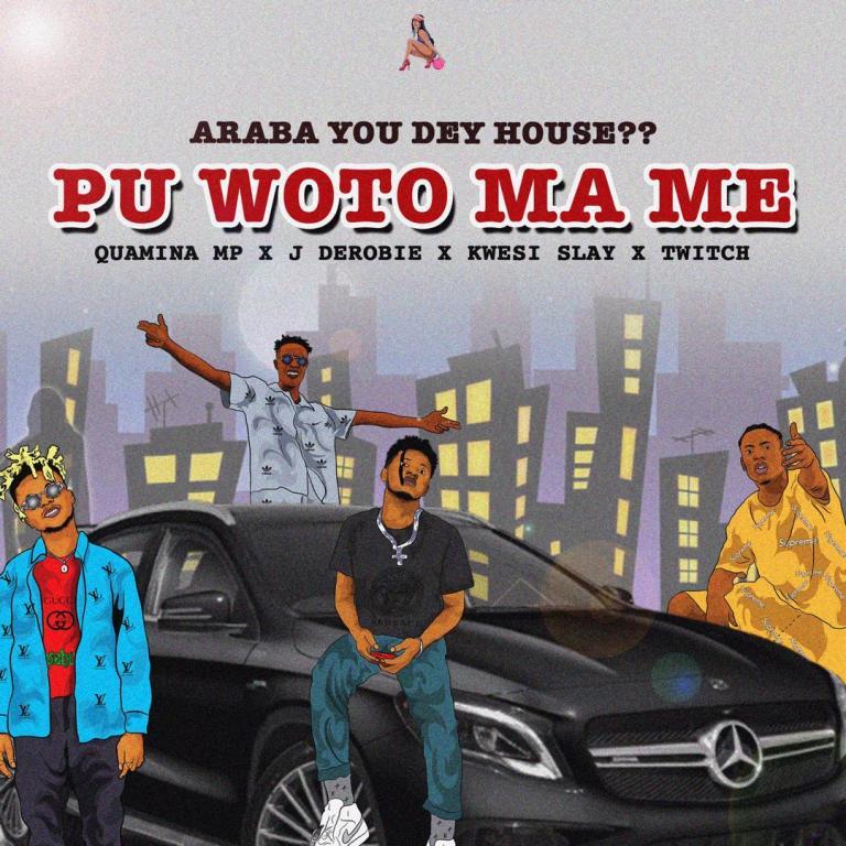 Quamina MP, J.Derobie, Kwesi Slay & Twitch – Pu Woto Ma Me