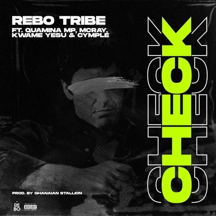 Rebo Tribe – Check (feat. Quamina MP, McRay, Kwame Yesu & Cymple)