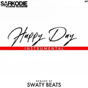 INSTRUMENTAL: Sarkodie - Happy Day (feat. Kuami Eugene) (ReProd. By SwatyBeatz)