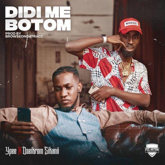 Ypee – Didi Me Botom (feat. Oseikrom Sikanii) (Prod. By BrowseOnDaTracc)