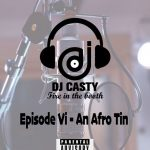 DJ Casty - Fire In The Booth Episode VI (An Afro Tin)