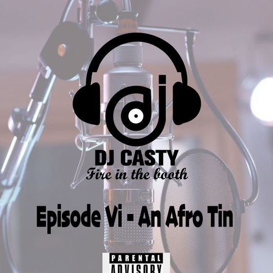 DJ Casty – Fire In The Booth Episode VI (An Afro Tin)
