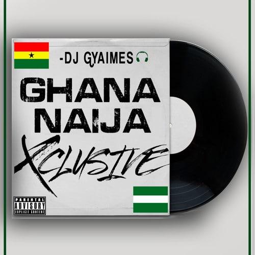 DJ Gyaimes – Ghana Naija Xclusive