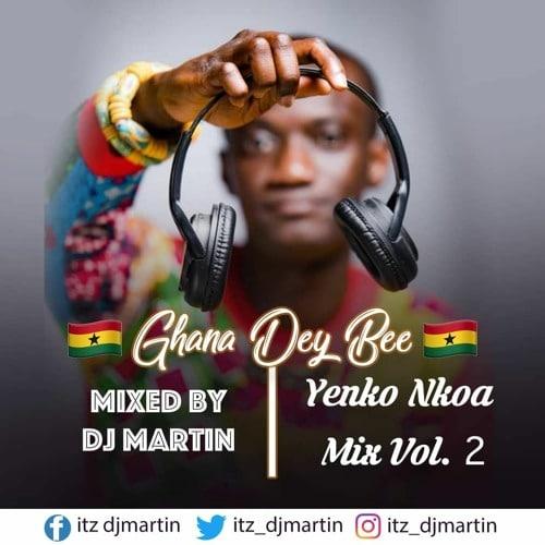 DJ Martin – Ghana Dey Bee (Yenko Nkoa Mix Vol.2)