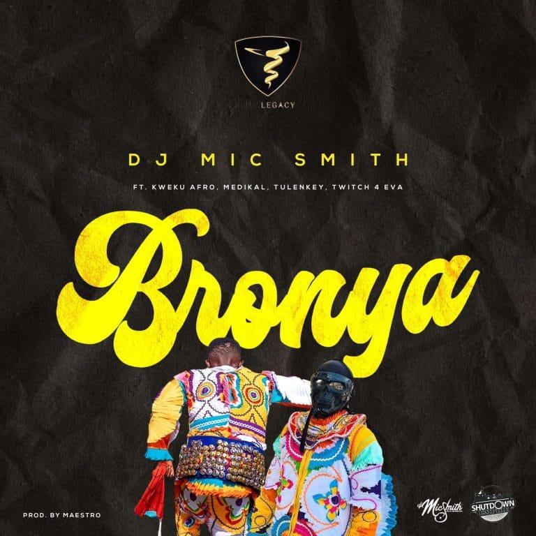 DJ Mic Smith – Bronya (feat. Kweku Afro, Tulenkey, Medikal & Twitch 4Eva)