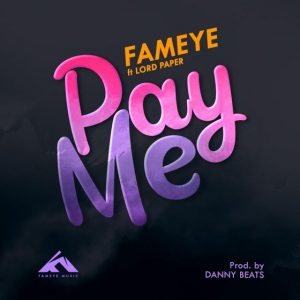 Fameye Pay Me (feat. Lord Paper) (Prod. By Danny Beatz)