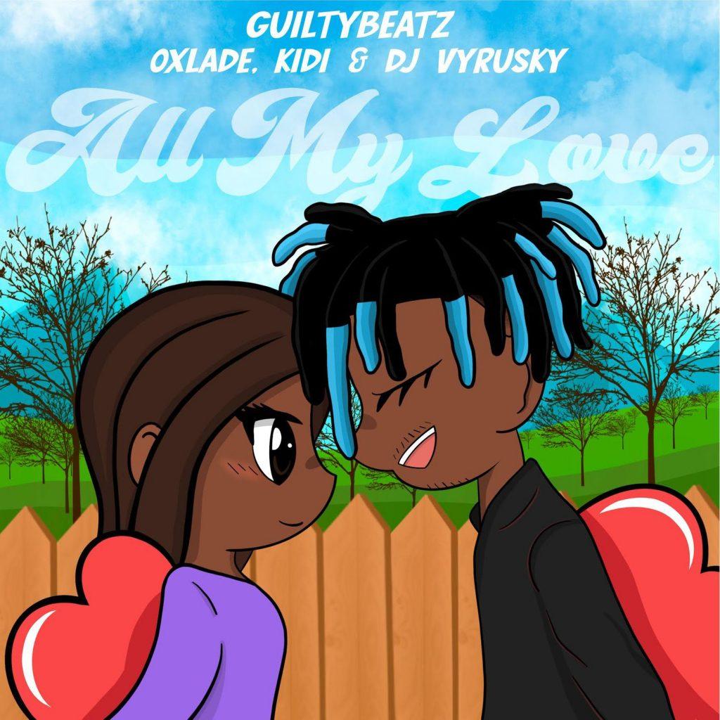 GuiltyBeatz - All My Love (feat. Kidi, Oxlade & DJ Vyrusky)