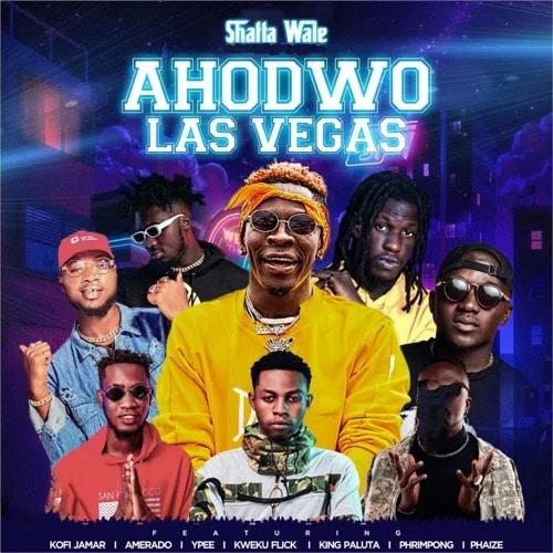 Shatta Wale – Ahodwo Las Vegas (feat. Kofi Jamar, Amerado, Ypee , Kweku Flick, King Paluta, Phrimpong & Phaize)