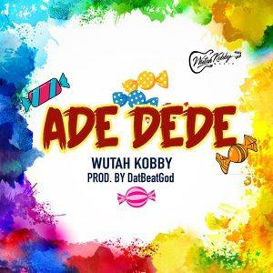 Wutah Kobby - Ade Dede (Prod. By DatBeatGod)