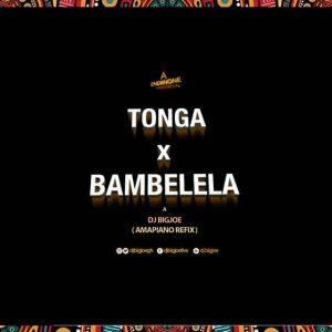 DJ BIGJOE - Tonga X Bambelela