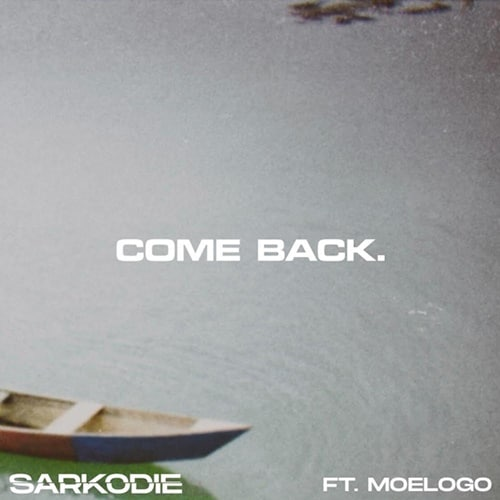 Sarkodie – Come Back (feat. Moelogo) (Prod. By M.O.G Beatz)