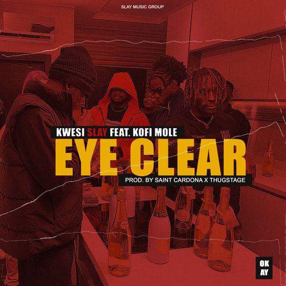 Kwesi Slay – Eye Clear (feat. Kofi Mole)