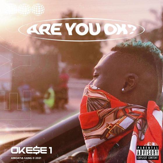 Okese1 – Are You Okay