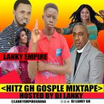 DJ Lanky Empire - Hitz GH Gospel Mixtape