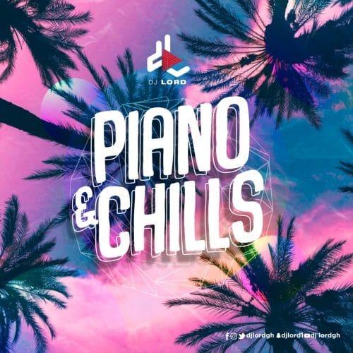 DJ Lord – Piano & Chills (Amapiano Mix)