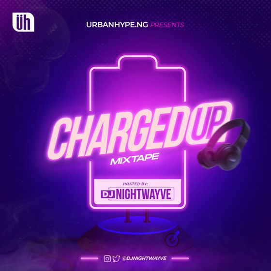 DJ Nightwayve – Charged Up Mixtape (2021 Mixtape)