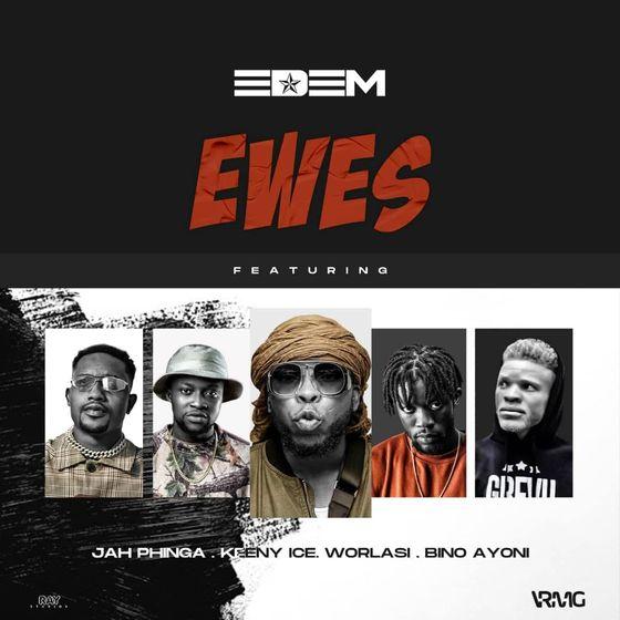 Edem – Ewes (feat. Jah Phinga, Keeny ice, Worlasi & Bayoni)