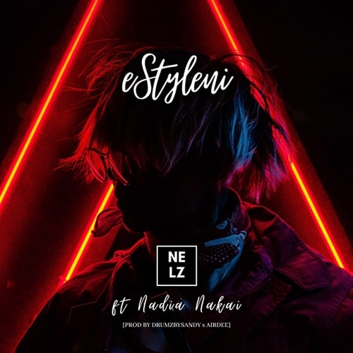 Nelz – eStyleni (feat. Nadia Nakai)