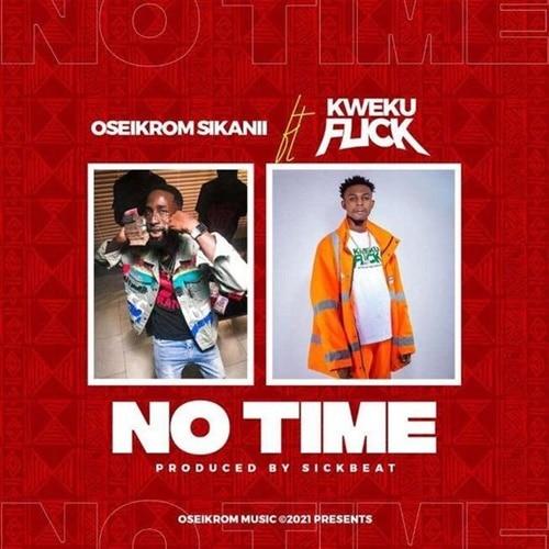 Oseikrom Sikanii – No time (feat. Kweku Flick) (Prod. By Sickbeat)
