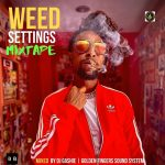 DJ Gashie - Weed Settings Mixtape (420 Mixtape)