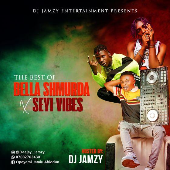 DJ Jamzy – Best Of Bella Shmurda & Seyi Vibez Mixtape