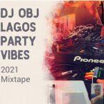 DJ Obj - Lagos Party Vibes Mixtape 2021