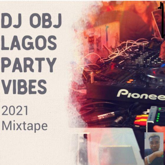 DJ Obj – Lagos Party Vibes Mixtape 2021