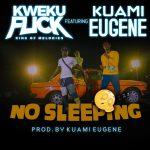 Kweku Flick - No Sleeping (feat. Kuami Eugene)