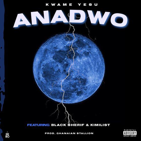 Kwame Yesu – Anadwo (feat. Kimilist & Black Sherif)