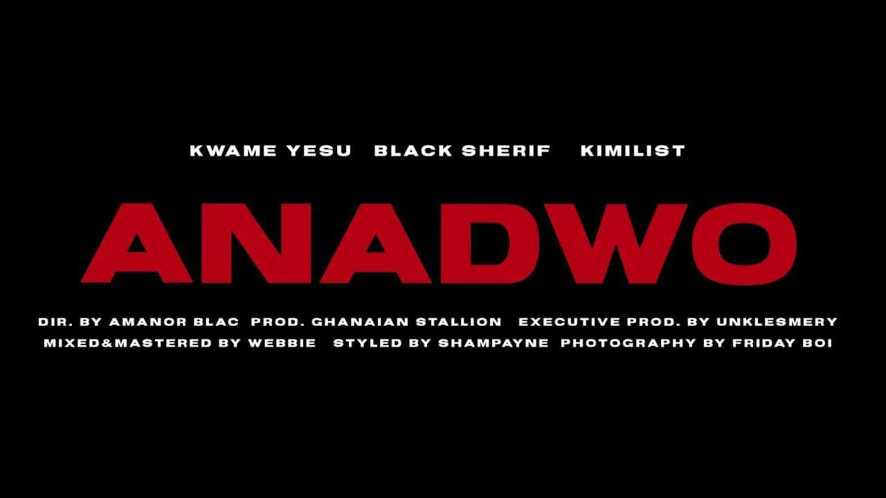 VIDEO: Kwame Yesu – Anadwo (feat. Kimilist & Black Sherif)