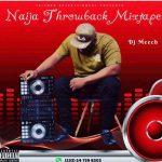 DJ Meech - Naija Throwback Mixtape (2021 Mixtape)