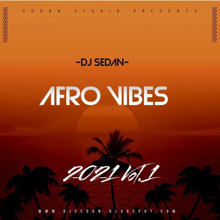 DJ Sedan – Afrovibe 21 Vol.1 (2021 Mixtape)