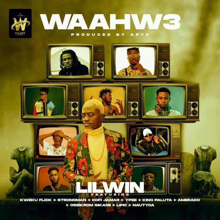 Lil Win – Waahw3 (feat. Kweku Flick, Strongman, Kofi Jamar, Ypee, King Paluta, Amerado, Oseikrom Sikanii, Lific & Nautyca)