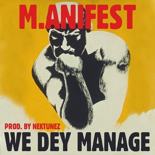 M.anifest - We Dey Manage (Prod. By Nektunez)