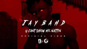 VIDEO: Jay Bahd - U Can't Show Me Nattin