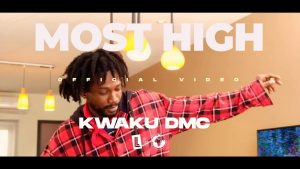 VIDEO: Kwaku DMC - Most High