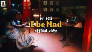 VIDEO: Mr Eazi - E Be Mad