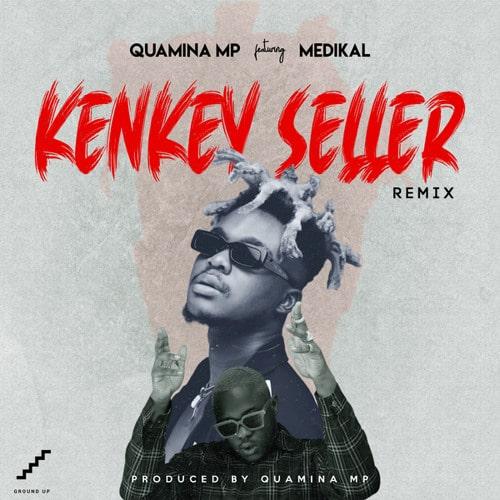 Quamina MP – Kenkey Seller REMIX (feat. Medikal)