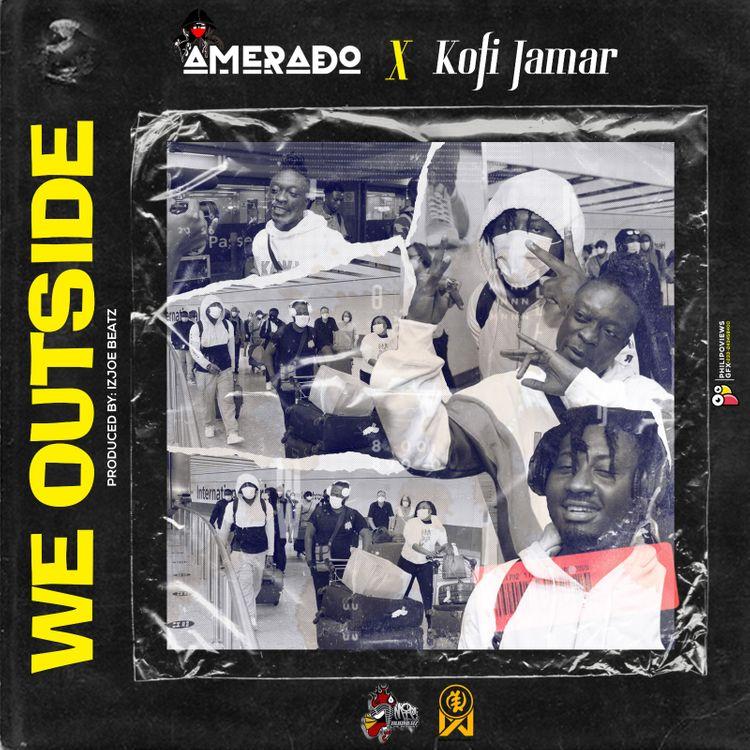 Amerado – We Outside (feat. Kofi Jamar) (Prod. By IzJoe Beatz)