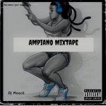 DJ Meech - Ampiano Mixtape (2021 Mixtape)