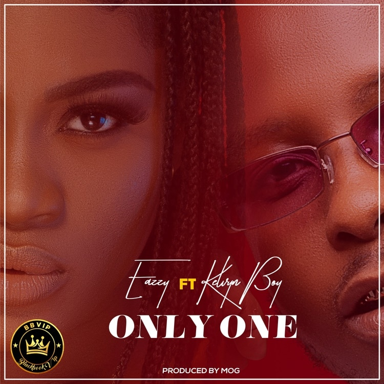 Eazzy – Only One (feat. Kelvyn Boy)