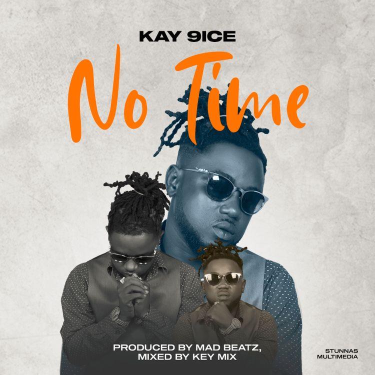 Kay 9ice – No Time (Prod. By MadBeatz & Key Mix)