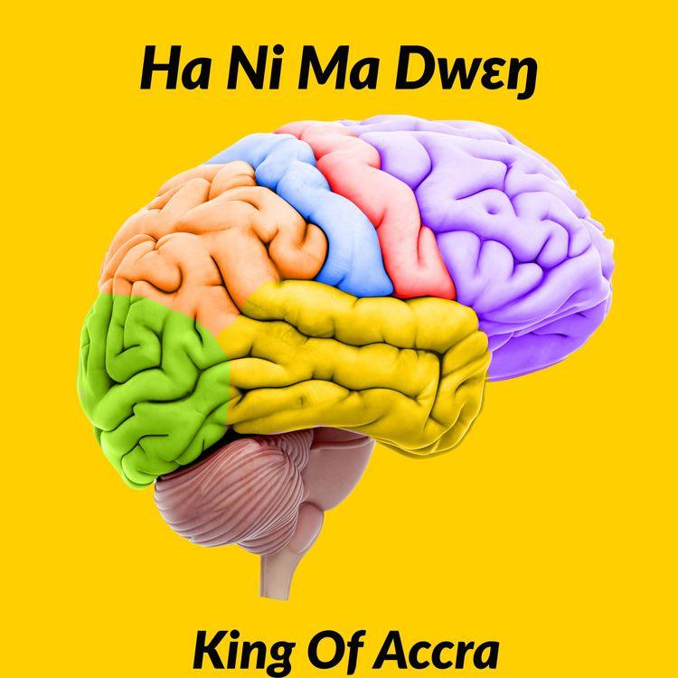 King of Accra – Ha Ni Ma Dwen