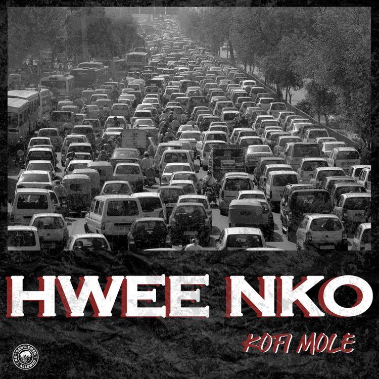 Kofi Mole – Hwee Nko (Prod. By Lyriqal Beats)