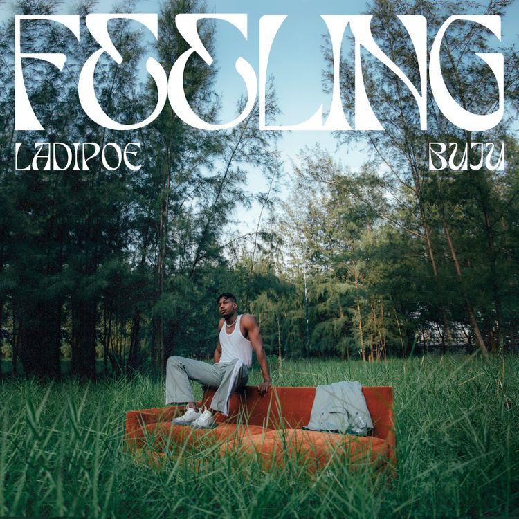 Ladipoe – Feeling (feat. Buju) (Prod. By Andre Vibez) + LYRICS