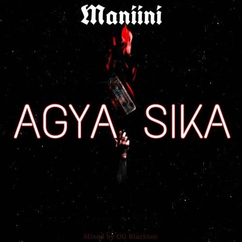 Maniini – Agya Sika (Mixed by Ogee BlackTee)