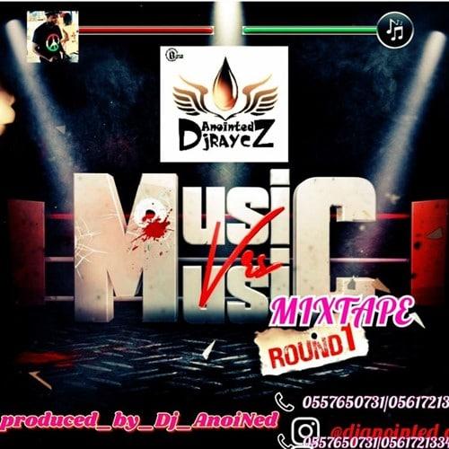 DJ Anointed GH – Music Vs Music Mixtape (Round 1)