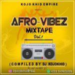DJ Kojo Khid - Afro Vybz Mixtape Vol. 1