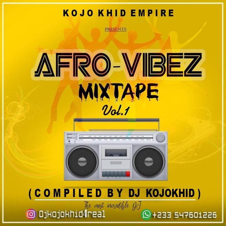 DJ Kojo Khid – Afro Vybz Mixtape Vol. 1 (2021 Mixtape)